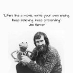 Jim-Henson-quote-lifes-like-a-movie